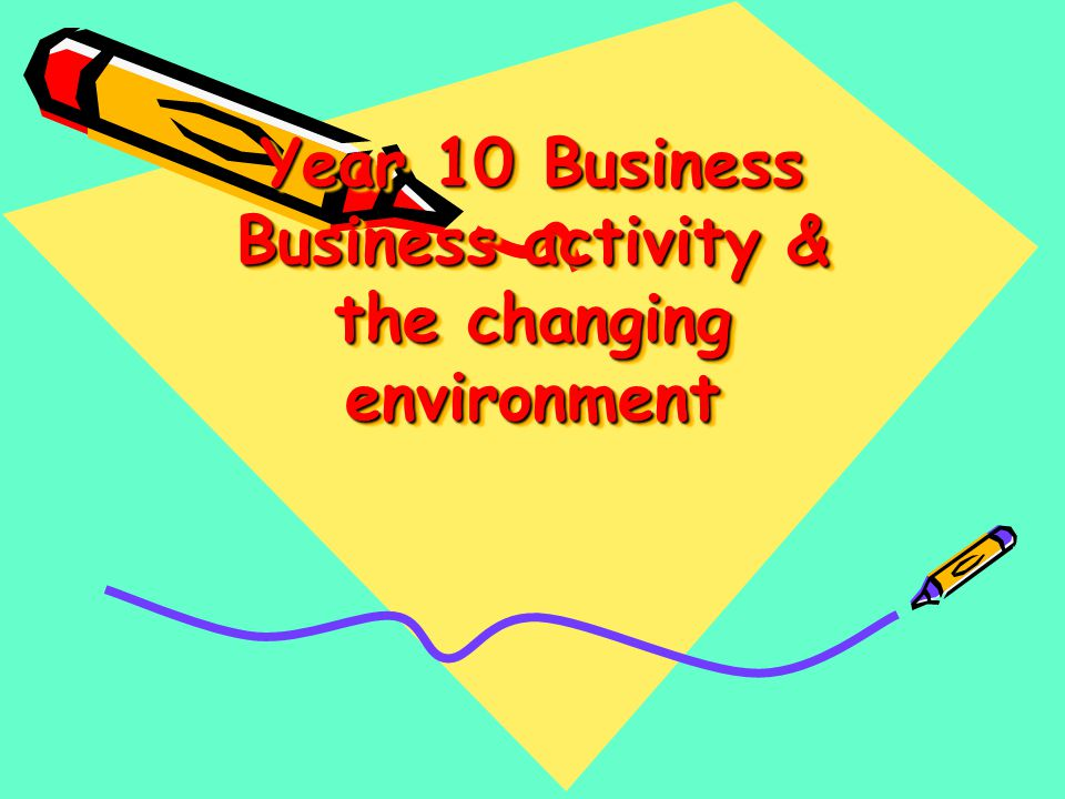 Year 10 Business Business activity & the changing environment