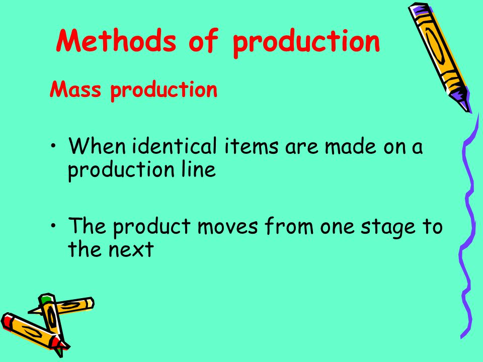 Methods of production Mass production