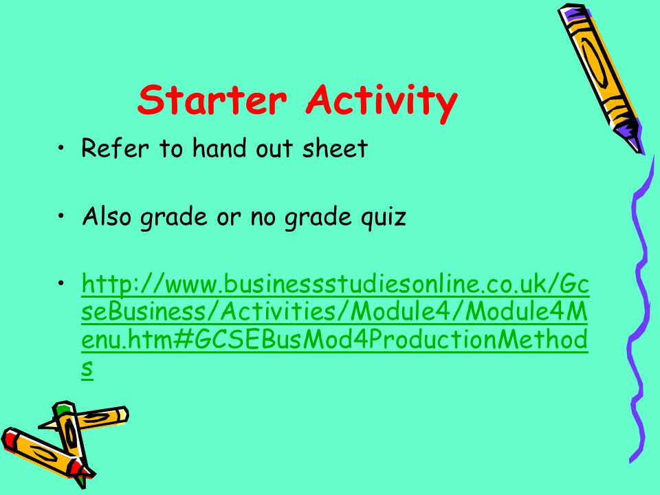 Starter Activity Refer to hand out sheet Also grade or no grade quiz
