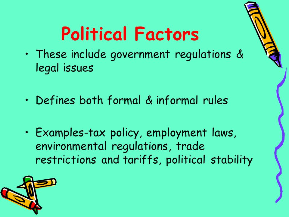 Political Factors These include government regulations & legal issues