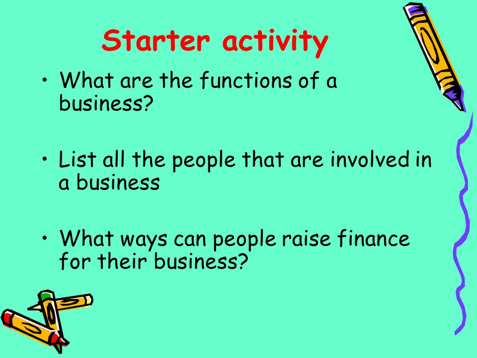Starter activity What are the functions of a business