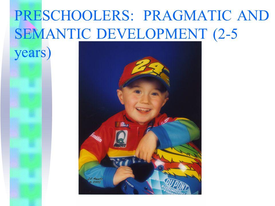 PRESCHOOLERS: PRAGMATIC AND SEMANTIC DEVELOPMENT (2-5 years)