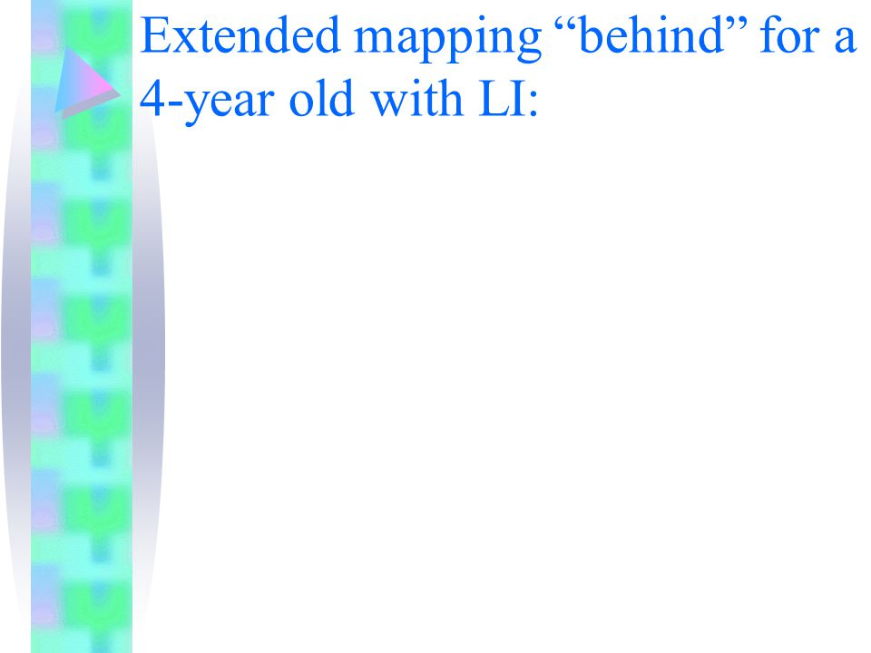 Extended mapping behind for a 4-year old with LI: