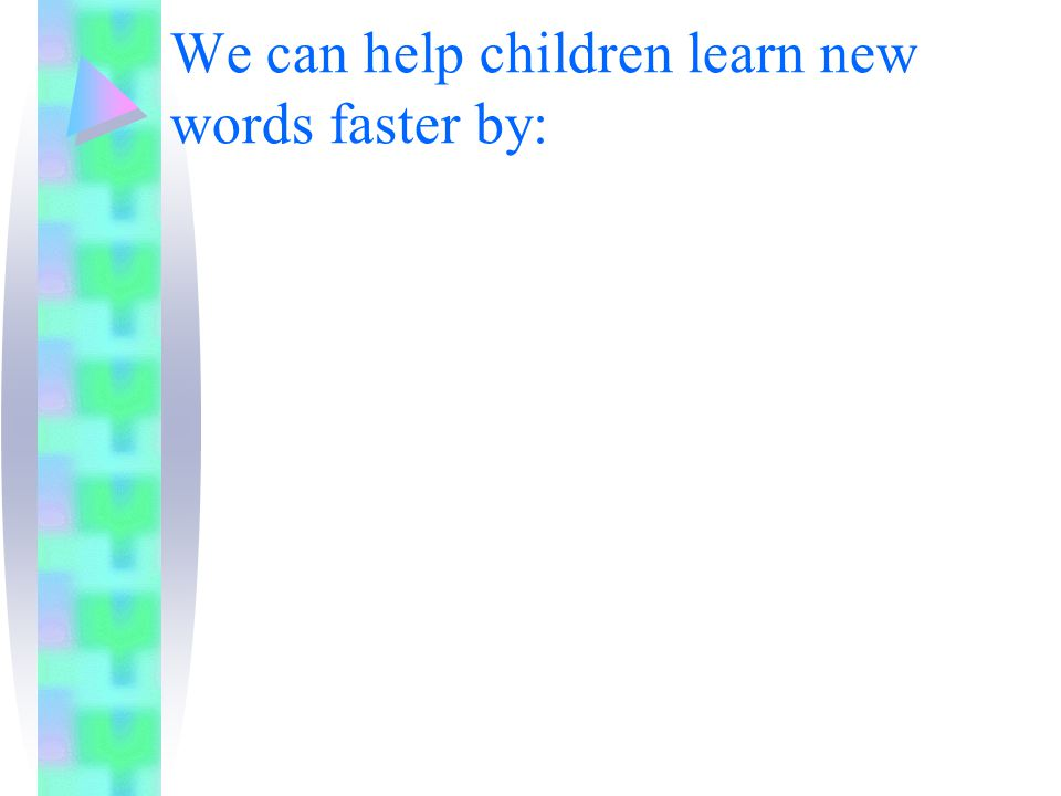 We can help children learn new words faster by: