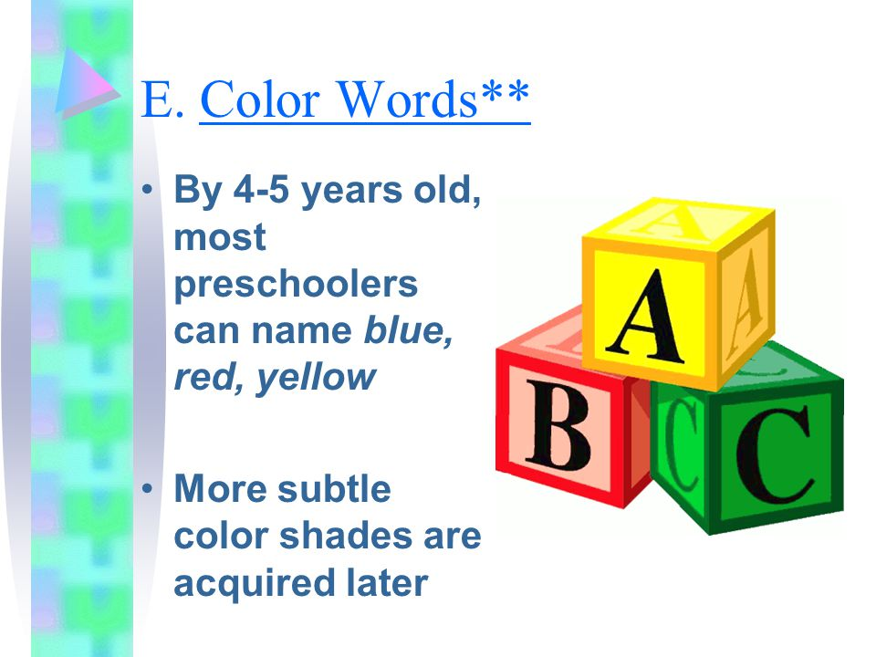 E. Color Words** By 4-5 years old, most preschoolers can name blue, red, yellow.
