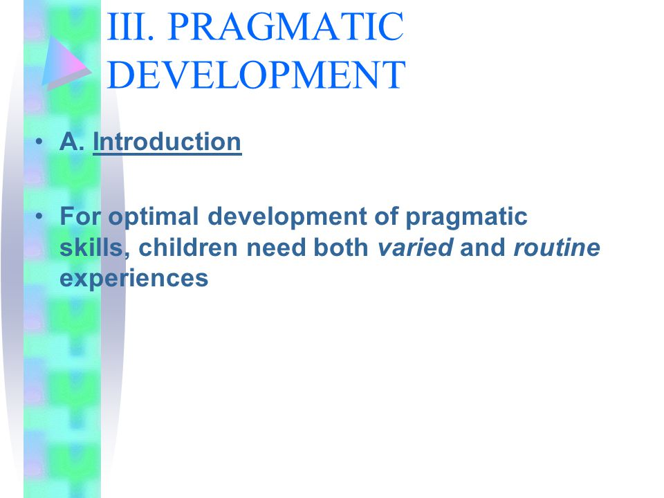 III. PRAGMATIC DEVELOPMENT