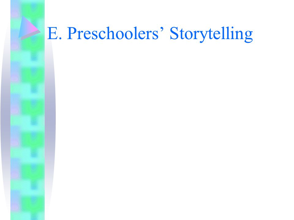 E. Preschoolers' Storytelling