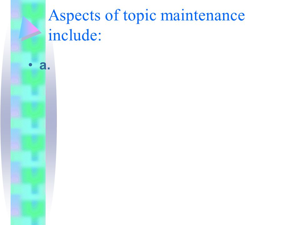 Aspects of topic maintenance include: