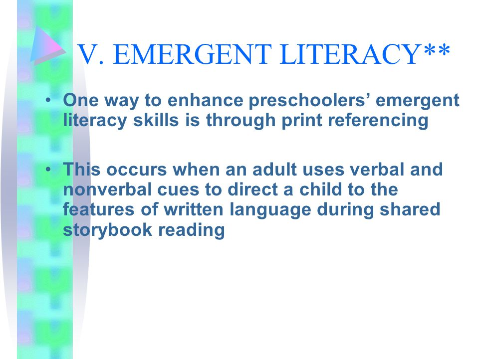 V. EMERGENT LITERACY** One way to enhance preschoolers' emergent literacy skills is through print referencing.