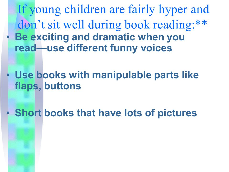 If young children are fairly hyper and don't sit well during book reading:**