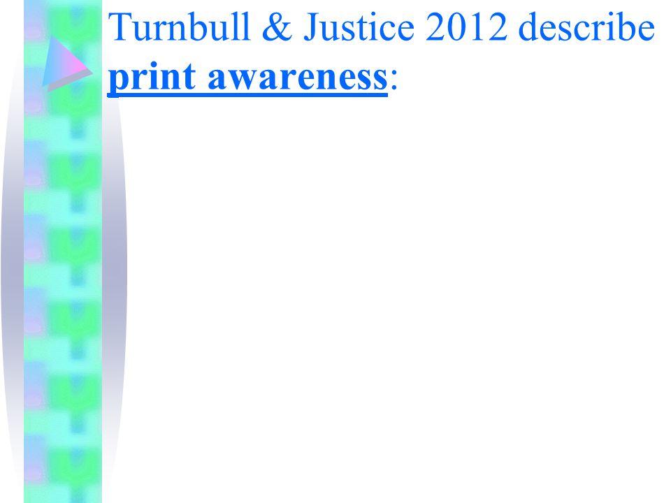 Turnbull & Justice 2012 describe print awareness: