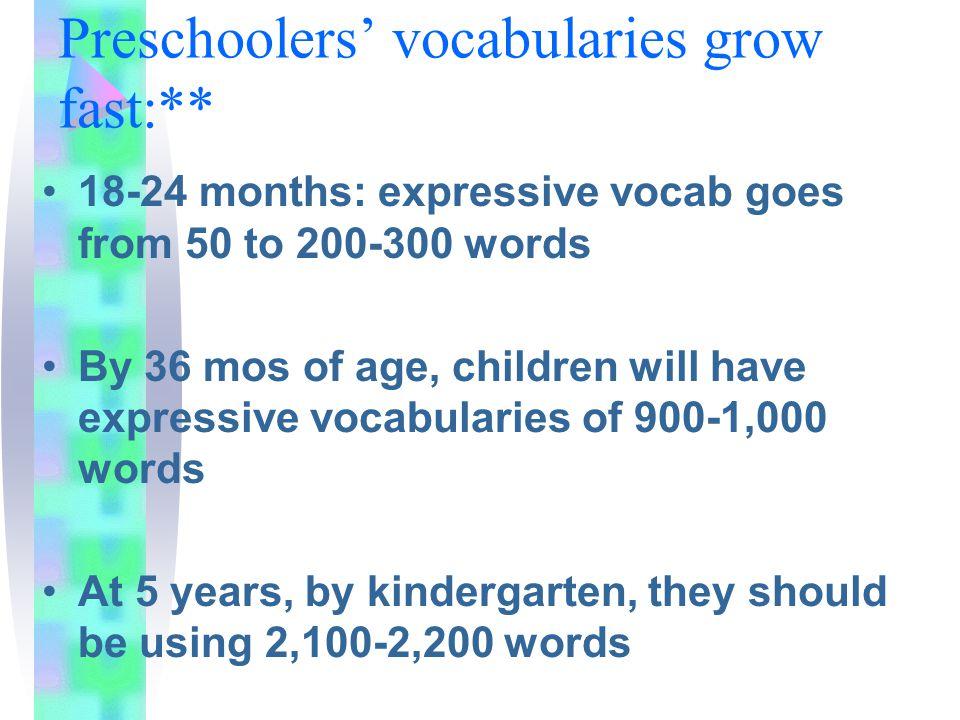 Preschoolers' vocabularies grow fast:**