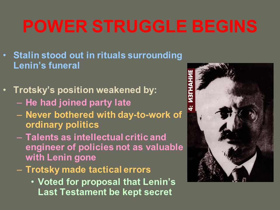 POWER STRUGGLE BEGINS Stalin stood out in rituals surrounding Lenin's funeral. Trotsky's position weakened by: