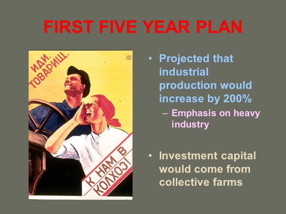 FIRST FIVE YEAR PLAN Projected that industrial production would increase by 200% Emphasis on heavy industry.