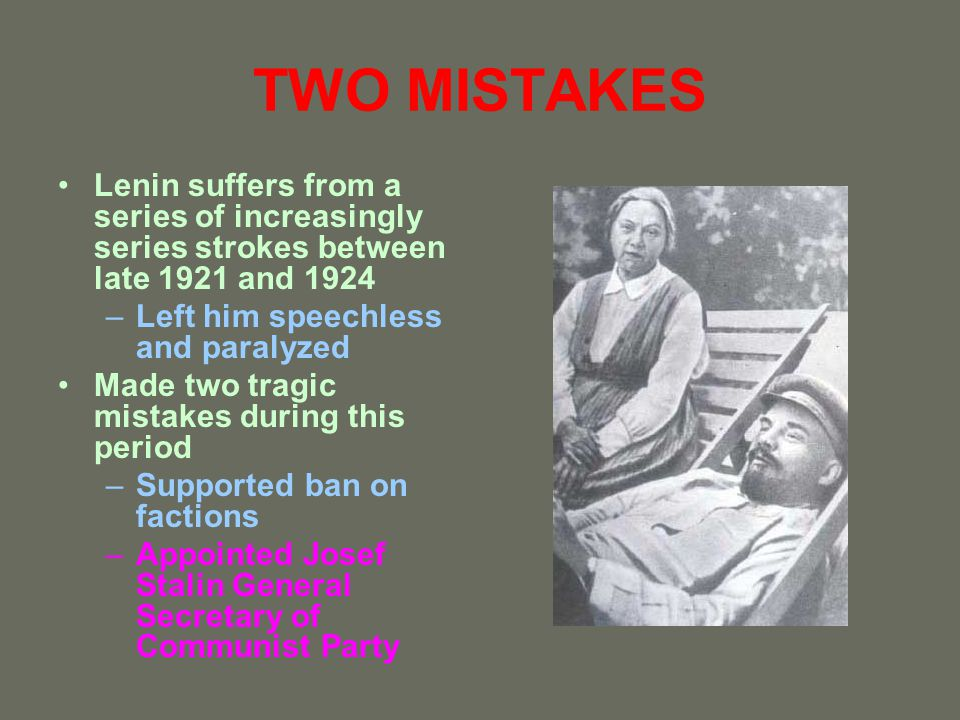 TWO MISTAKES Lenin suffers from a series of increasingly series strokes between late 1921 and 1924.