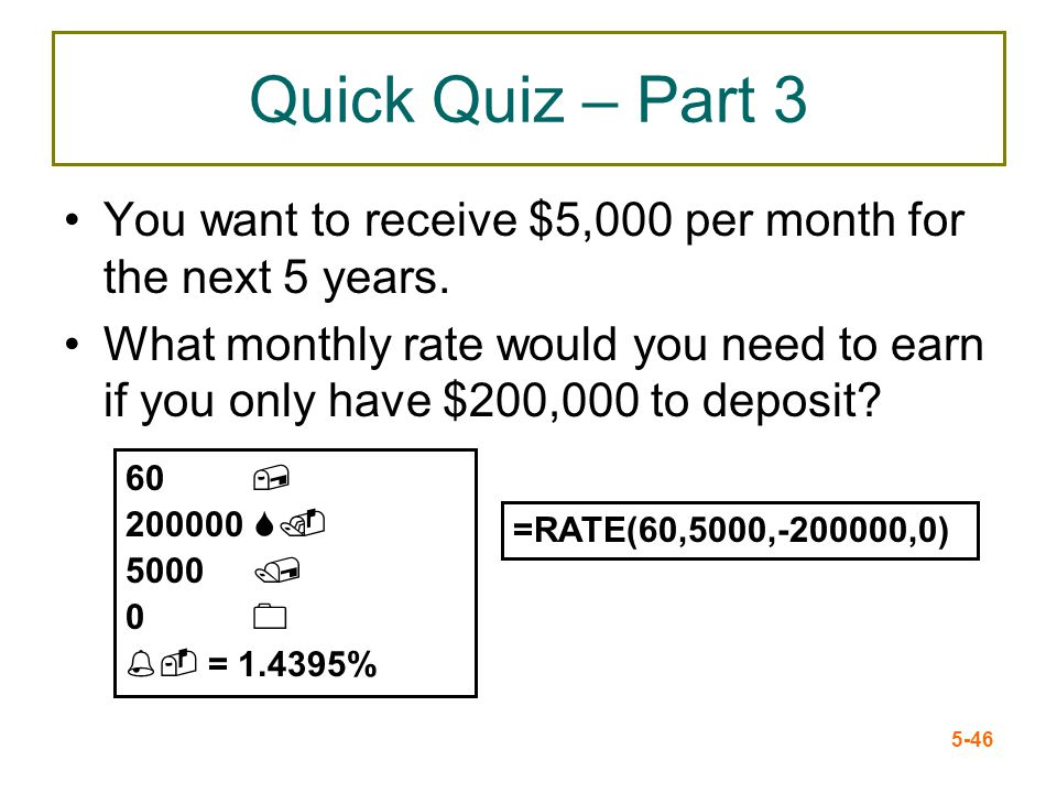 Quick Quiz – Part 3 You want to receive $5,000 per month for the next 5 years.