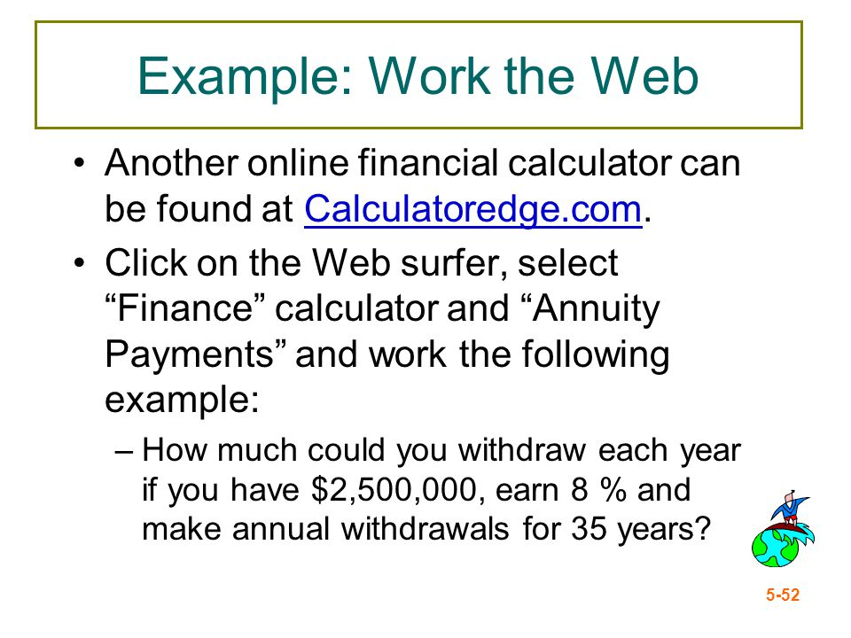 Example: Work the Web Another online financial calculator can be found at Calculatoredge.com.