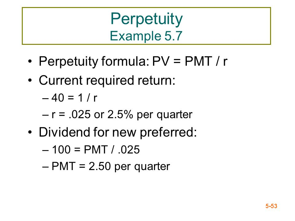 Perpetuity Example 5.7 Perpetuity formula: PV = PMT / r