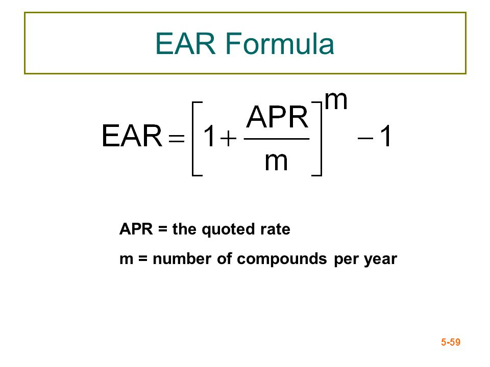 EAR Formula APR = the quoted rate m = number of compounds per year