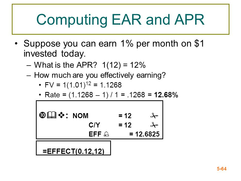 Computing EAR and APR Suppose you can earn 1% per month on $1 invested today. What is the APR 1(12) = 12%
