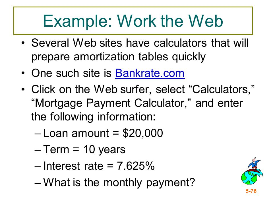 Example: Work the Web Several Web sites have calculators that will prepare amortization tables quickly.
