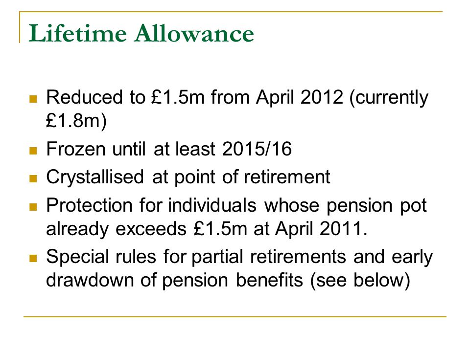Lifetime Allowance Reduced to £1.5m from April 2012 (currently £1.8m)