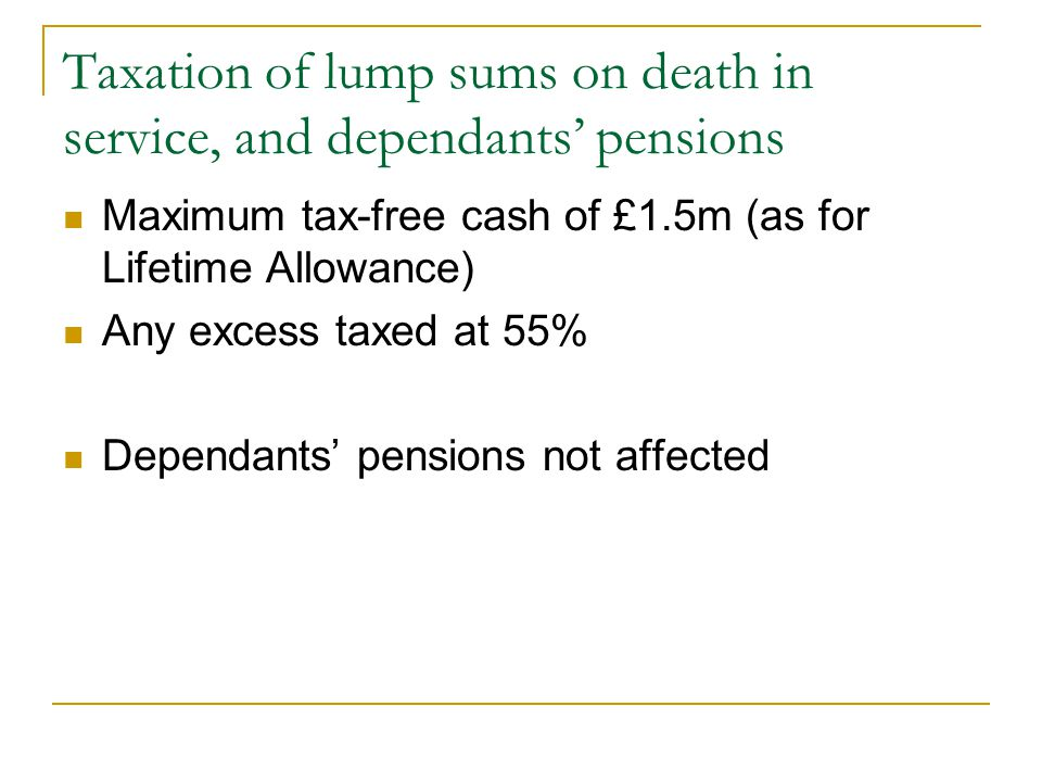 Taxation of lump sums on death in service, and dependants' pensions