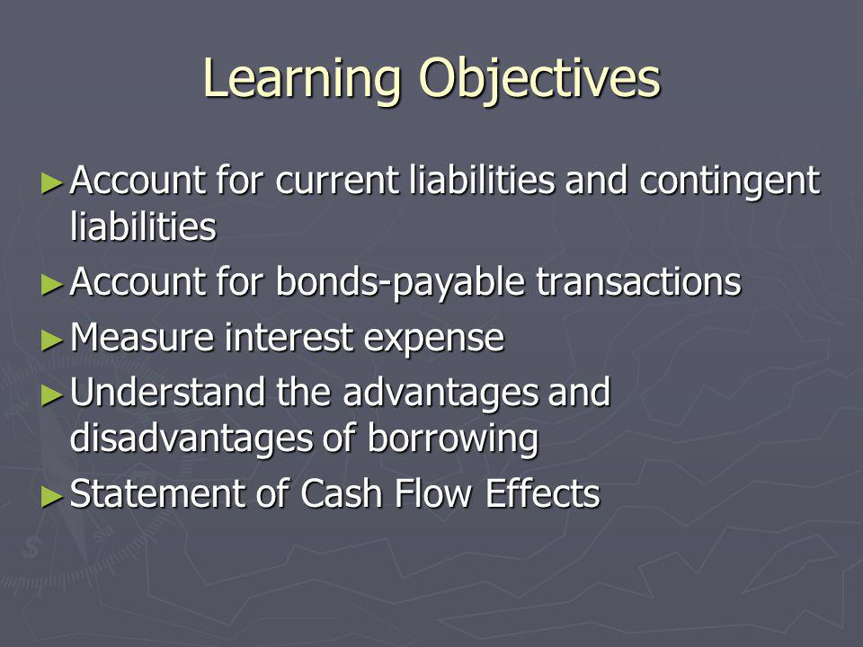 Learning Objectives Account for current liabilities and contingent liabilities. Account for bonds-payable transactions.