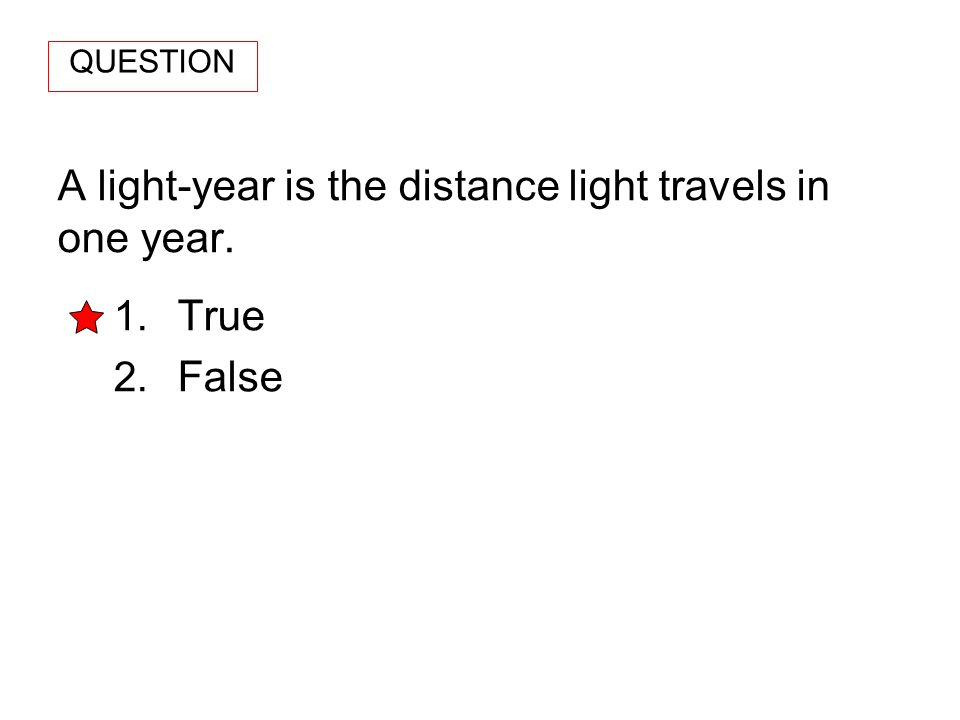 A light-year is the distance light travels in one year.