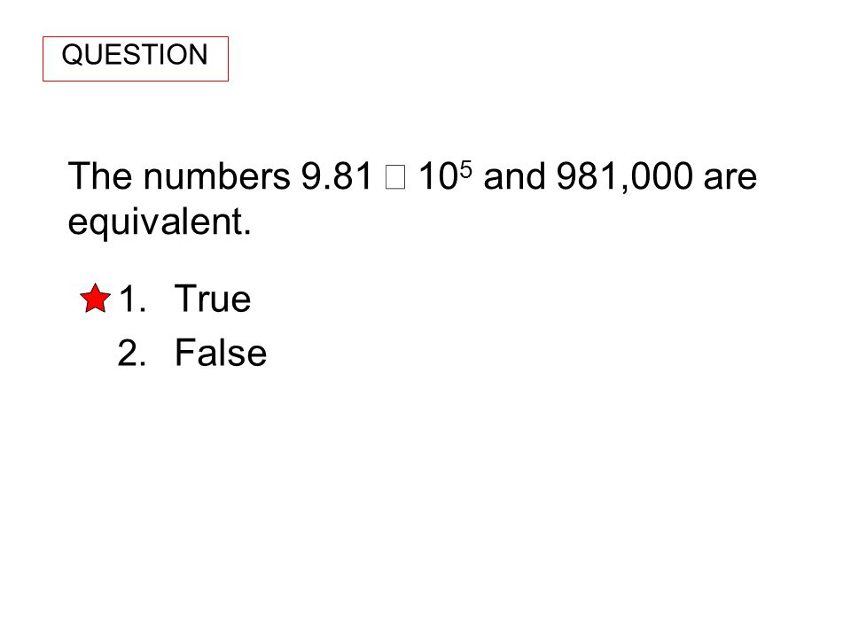 The numbers 9.81 × 105 and 981,000 are equivalent.