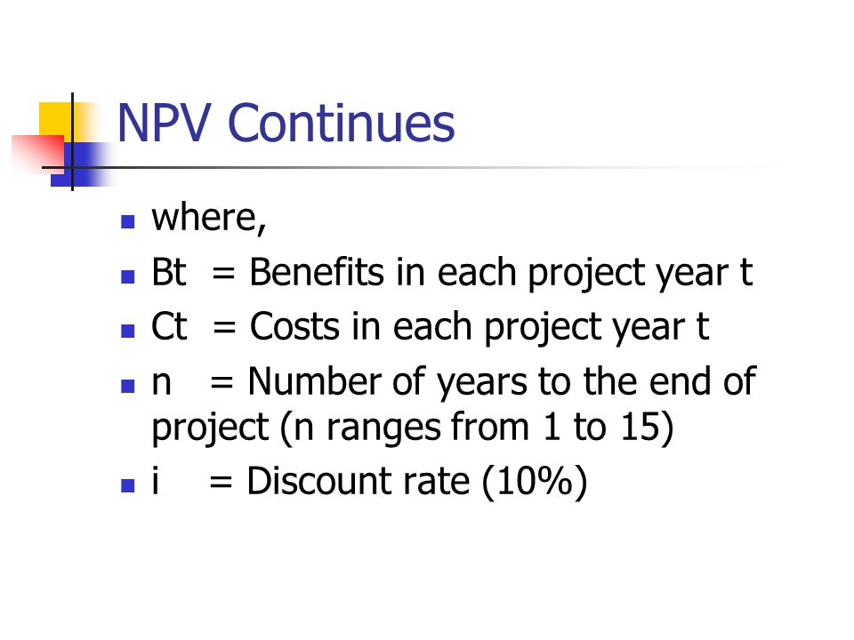 NPV Continues where, Bt = Benefits in each project year t