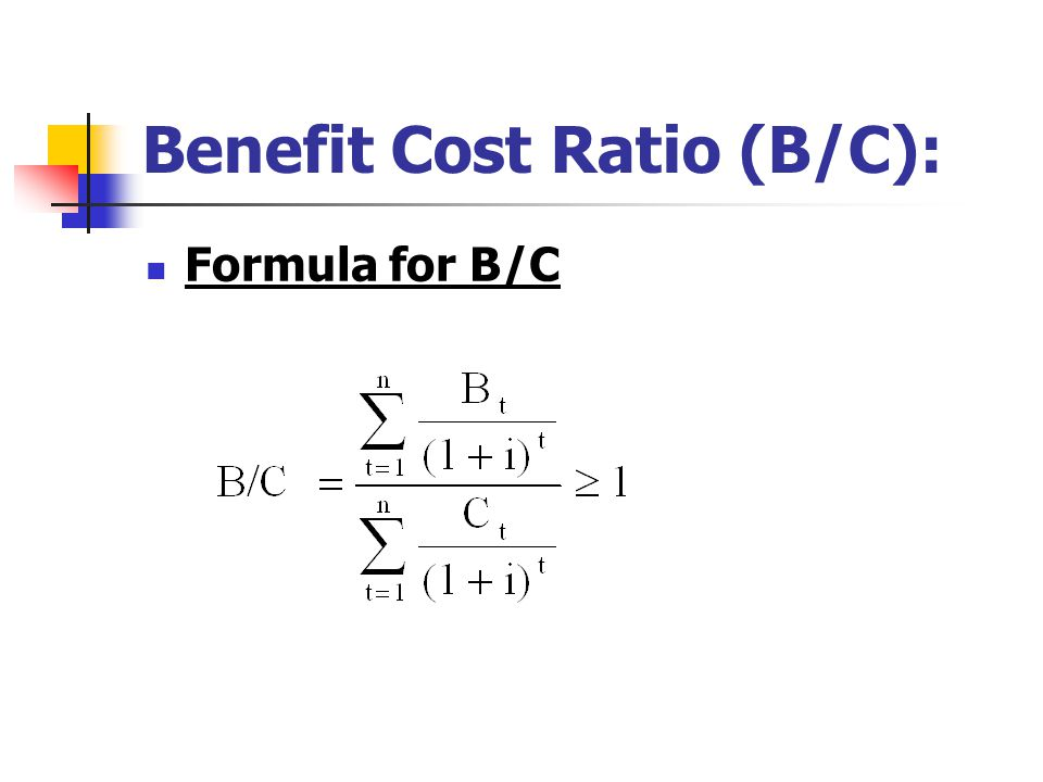 Benefit Cost Ratio (B/C):