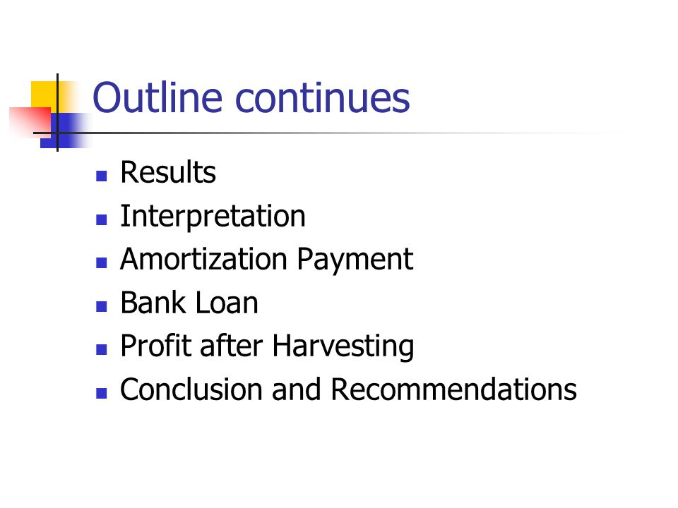Outline continues Results Interpretation Amortization Payment
