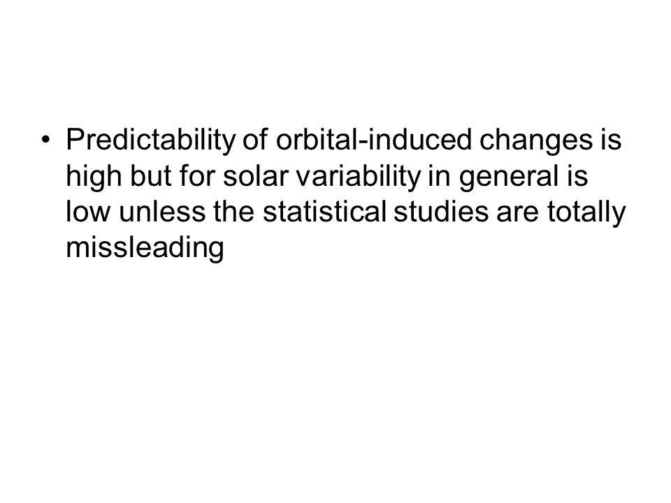 Predictability of orbital-induced changes is high but for solar variability in general is low unless the statistical studies are totally missleading