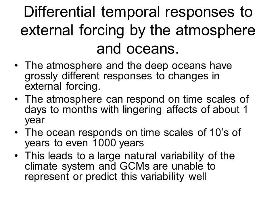 Differential temporal responses to external forcing by the atmosphere and oceans.