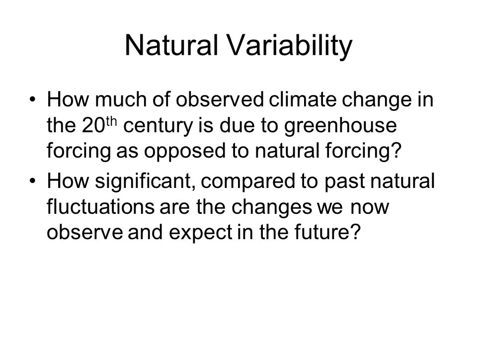 Natural Variability How much of observed climate change in the 20th century is due to greenhouse forcing as opposed to natural forcing