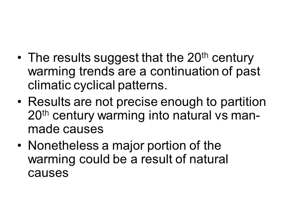 The results suggest that the 20th century warming trends are a continuation of past climatic cyclical patterns.