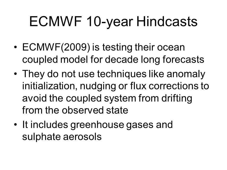 ECMWF 10-year Hindcasts ECMWF(2009) is testing their ocean coupled model for decade long forecasts.