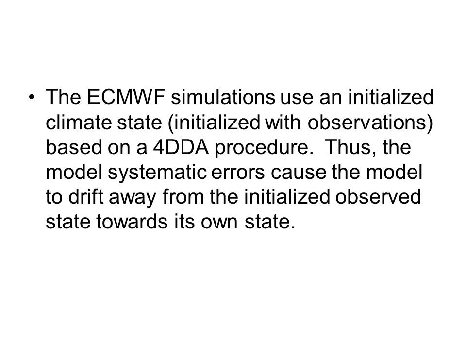 The ECMWF simulations use an initialized climate state (initialized with observations) based on a 4DDA procedure.