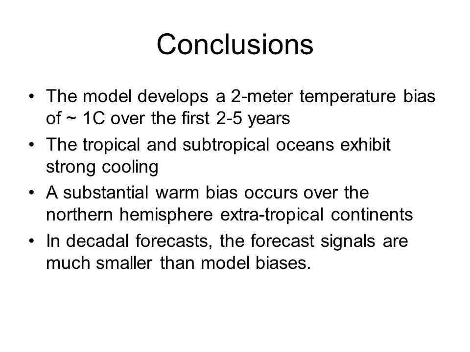 Conclusions The model develops a 2-meter temperature bias of ~ 1C over the first 2-5 years.