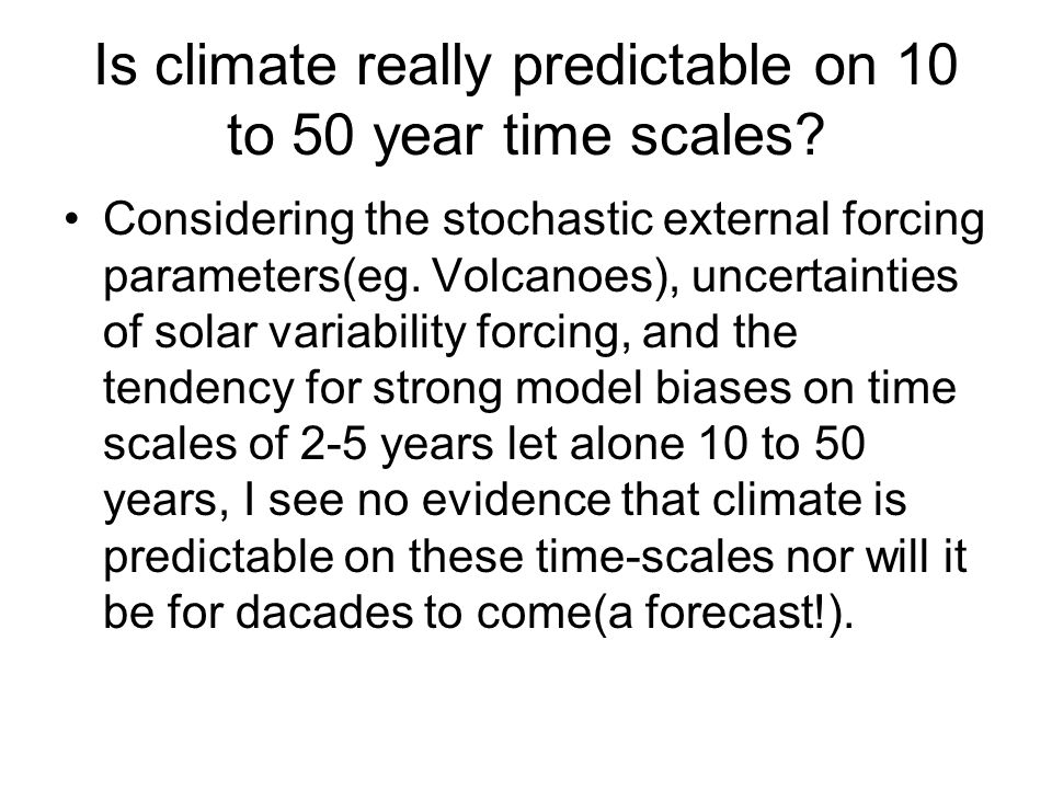 Is climate really predictable on 10 to 50 year time scales