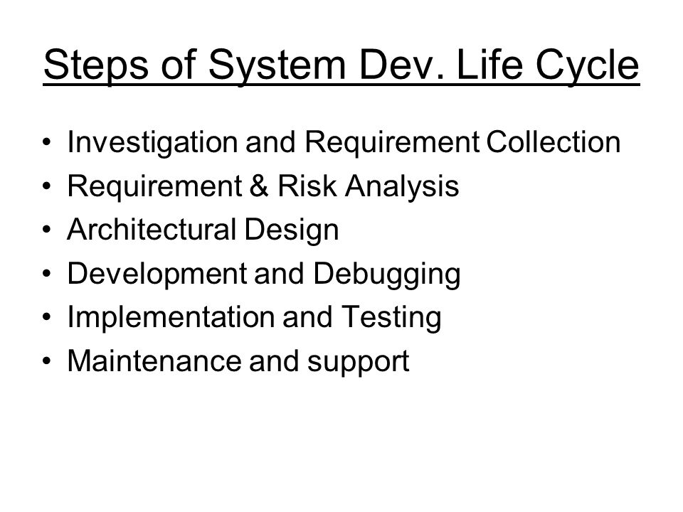 Steps of System Dev. Life Cycle
