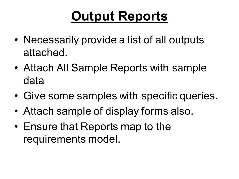 Output Reports Necessarily provide a list of all outputs attached.