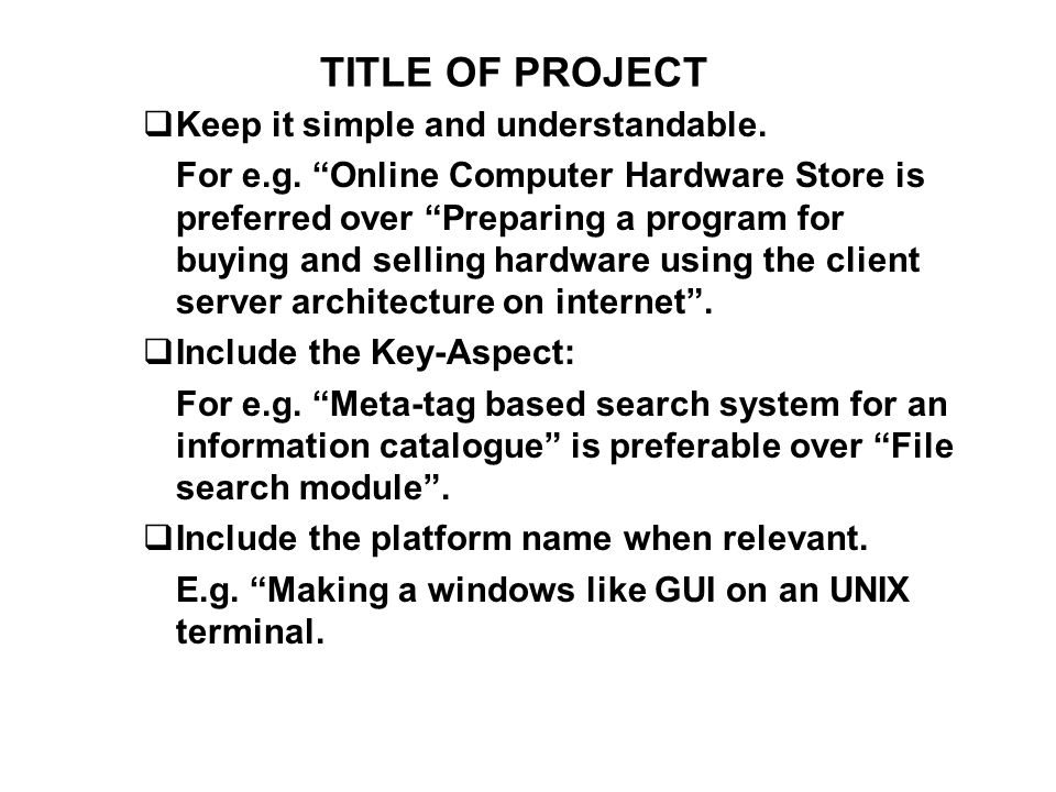 TITLE OF PROJECT Keep it simple and understandable.