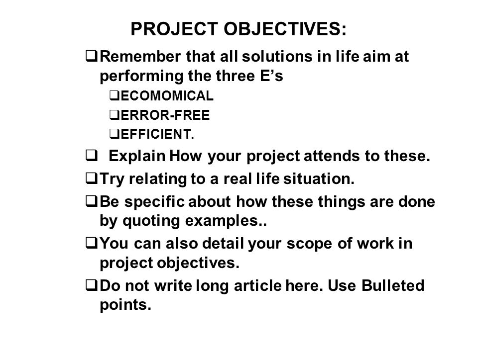 PROJECT OBJECTIVES: Remember that all solutions in life aim at performing the three E's. ECOMOMICAL.