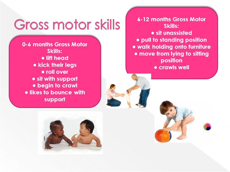 Gross motor skills 6-12 months Gross Motor Skills: ● sit unassisted