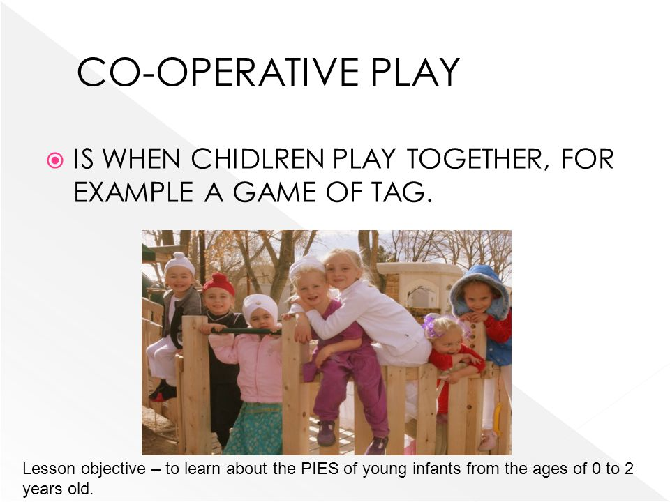 CO-OPERATIVE PLAY IS WHEN CHIDLREN PLAY TOGETHER, FOR EXAMPLE A GAME OF TAG.