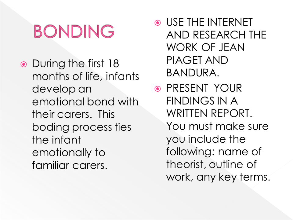 BONDING USE THE INTERNET AND RESEARCH THE WORK OF JEAN PIAGET AND BANDURA.