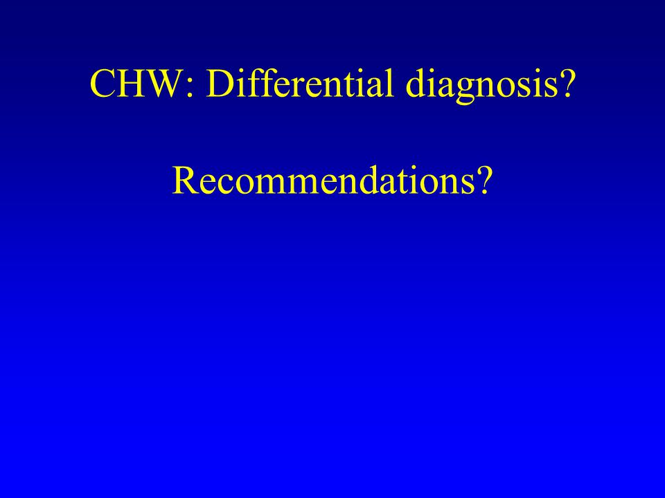 CHW: Differential diagnosis Recommendations