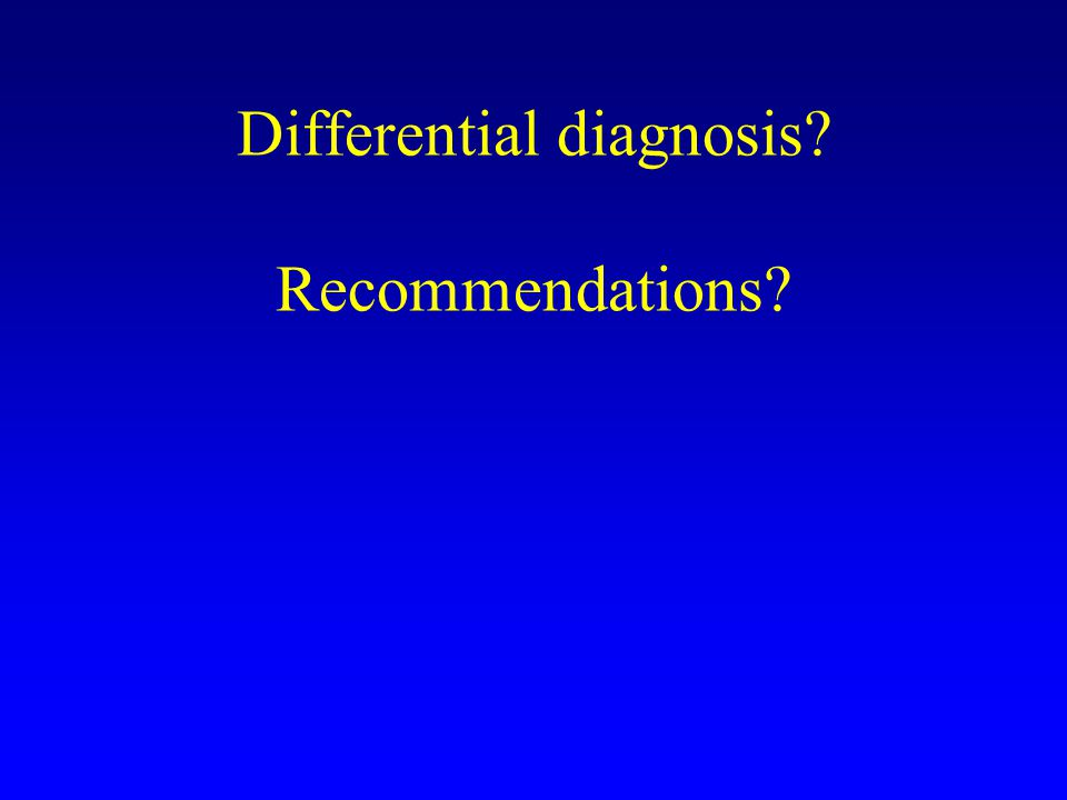 Differential diagnosis Recommendations